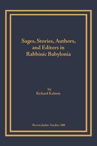 9781930675650: Sages, Stories, Authors, and Editors in Rabbinic Babylonia (Brown Judaic Studies)