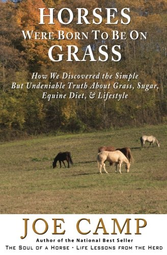9781930681392: Horses Were Born to be on Grass: How We Discovered the Simple But Undeniable Truth About Grass, Sugar, Equine Diet, & Lifestyle