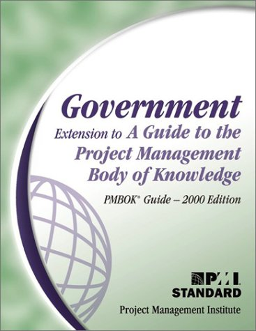 Government Extension to a Guide to the Project Management Body of Knowledge (PMBOK Guide)--2000 Edition (9781930699007) by Project Management Institute