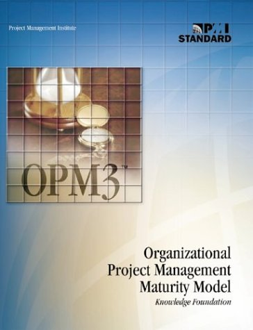 Organizational Project Management Maturity Model (Opm3): Knowlwdge Foundation: Project Management ...