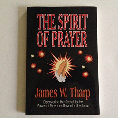 9781930707054: The spirit of prayer: Discovering the secret to the power of prayer as revealed by Jesus