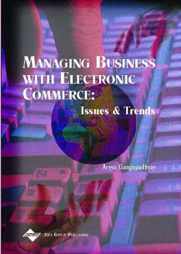 Managing Business with Electronic Commerce: Issues and Trends (Hardback): Aryya Gangopadhyay