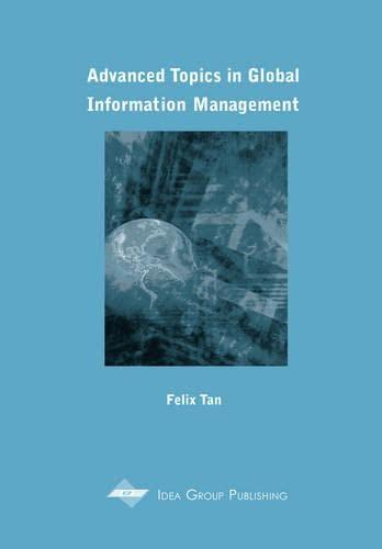 Advanced Topics in Global Information Management Series, Vol. 1: Felix B. Tan