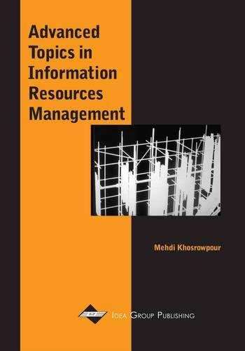 Advanced Topics in Information Resources Management Series, Vol. 1: Mehdi Khosrowpour