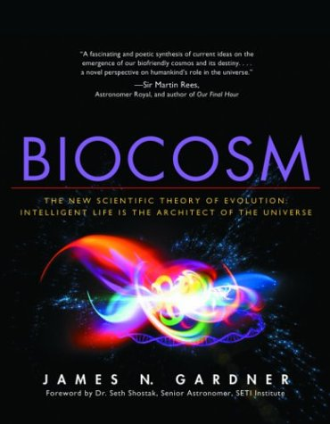 9781930722224: Biocosm: The New Scientific Theory of Evolution: Intelligent Life Is the Architect of the Universe