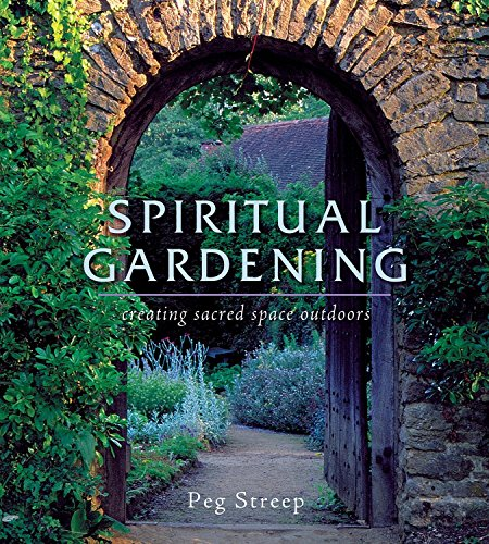 Spiritual Gardening: Creating Sacred Space Outdoors (1930722249) by Peg Streep