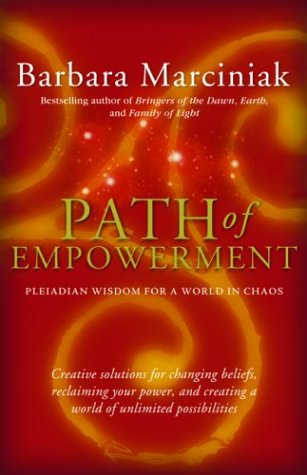 Path of Empowerment: Pleiadian Wisdom for a World in Chaos: Barbara Marciniak