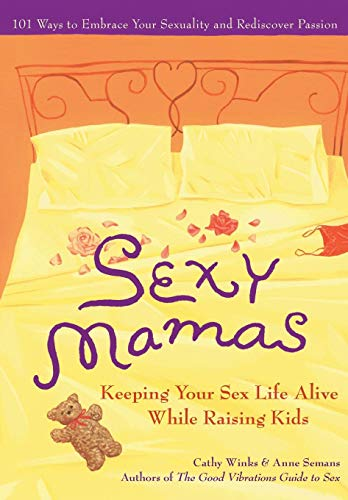 9781930722279: Sexy Mamas: Keeping Your Sex Life Alive While Raising Kids