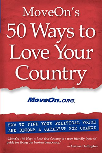 9781930722293: MoveOn's 50 Ways to Love Your Country: How to Find Your Political Voice and Become a Catalyst for Change