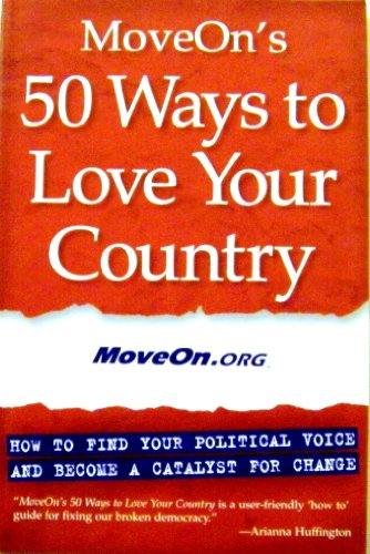 9781930722347: Moveon's 50 Ways to Love Your Country: How to Find Your Political Voice and Become a Catalyst for Change