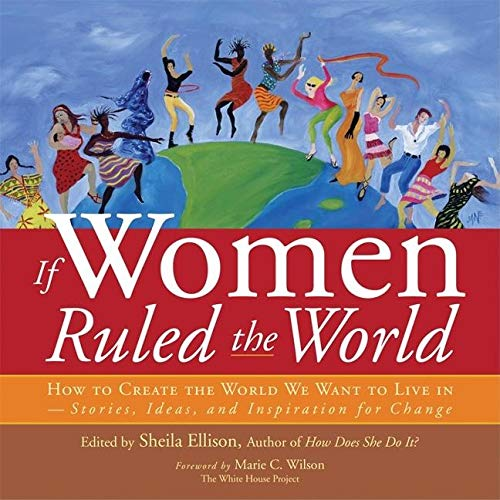 9781930722361: If Women Ruled the World: How to Create the World We Want to Live In
