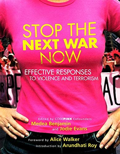 Stop the next war now: effective responses to violence and terrorism: Benjamin, Medea & Jodie Evans...