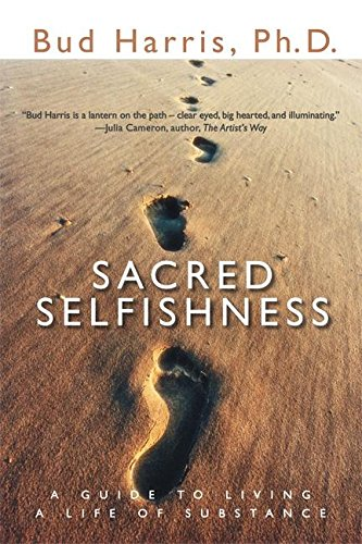 9781930722514: Sacred Selfishness: A Guide to Living a Life of Substance