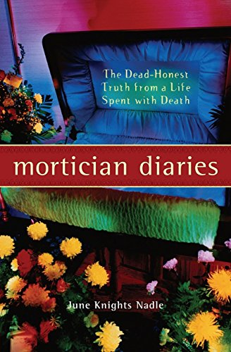 Mortician Diaries: The Dead-Honest Truth from a Life Spent with Death: Tales from the Funeral ...
