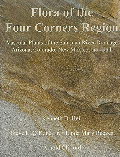 Flora of the Four Corners Region, Vascular Plants of the San Juan River Drainage: Arizona, Colorado...