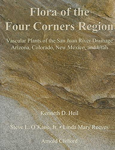 9781930723849: Flora of the Four Corners Region, Vascular Plants of the San Juan River Drainage: Arizona, Colorado, New Mexico, and Utah