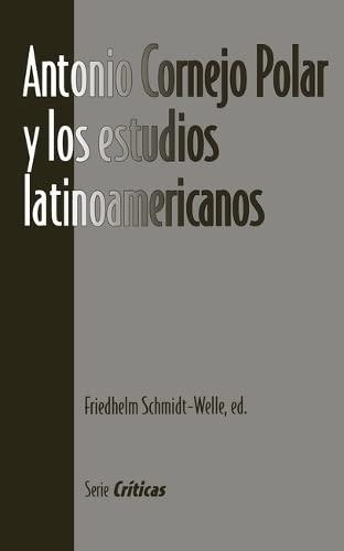 9781930744066: Antonio Cornejo Polar y los Estudios Latinoamericanos (Serie Criticas) (Spanish Edition)
