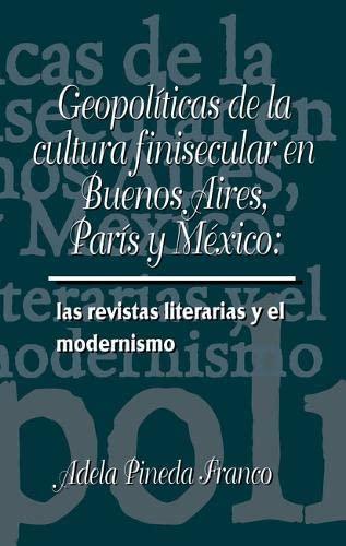 9781930744240: Geopolíticas de la cultura finisecular en Buenos Aires, París y México: las revistas literarias y el modernismo