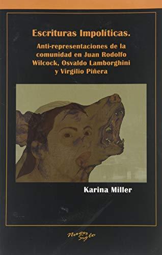 9781930744660: Escrituras Impolíticas. Anti-representaciones de la comunidad en Juan Rodolfo Wilcock, Osvaldo Lamborghini y Virgilio Piñera (Spanish Edition)