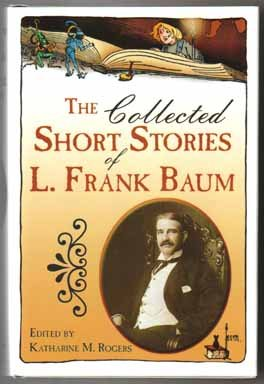 9781930764149: The Collected Short Stories Of L. Frank Baum - 1st Edition/1st Printing