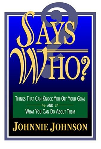 Says Who? Things that Can Knock You Off Your Goal and What You Can Do About Them: Johnnie Johnson