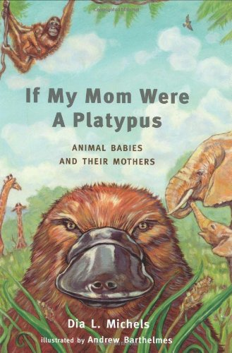9781930775022: If My Mom Were a Platypus: Animal Babies and Their Mothers