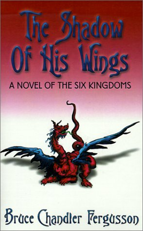 9781930782068: The Shadow of His Wings: A Novel of the Six Kingdoms