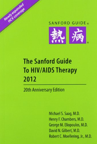 The Sanford Guide to HIV/AIDS Therapy 2012: Saag, Michael S.,