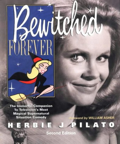 9781930819078: Bewitched Forever: The Immortal Companion To Television's Most Magical Supernatural Situation Comedy