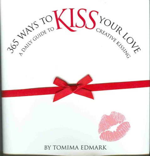 365 Ways to Kiss Your Love: A Daily Guide to Creative Kissing: Edmark, Tomima