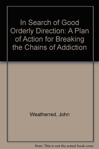 9781930819412: In Search of Good Orderly Direction: A Plan of Action for Breaking the Chains of Addiction
