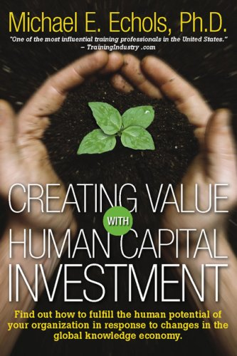 Creating Value with Human Capital Investment: Echols, Michael