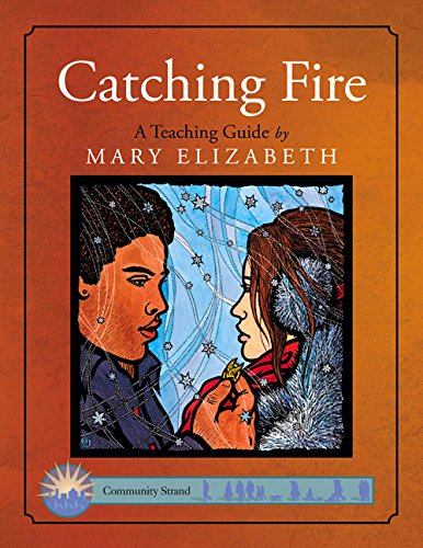 Catching Fire: A Teaching Guide (Discovering Literature Series: Challengi): Elizabeth, Mary