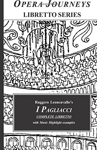 9781930841710: Ruggero Leoncavallo's I PAGLIACCI: Opera Journeys Libretto Series