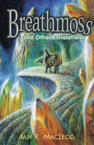 Breathmoss and Other Exhalations: MacLeod, Ian R.