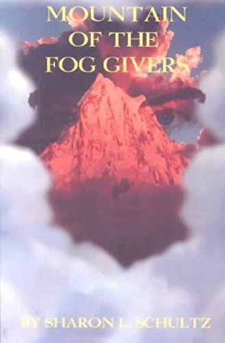 Mountain of the Fog Givers: Schultz, Sharon L.
