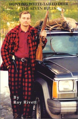 Hunting White-Tailed Deer: The Seven Rules: Rivett, Roy