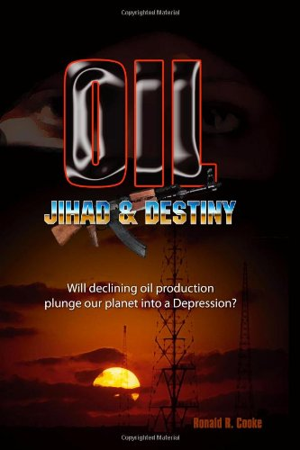 9781930847620: Oil, Jihad and Destiny: Will declining oil production plunge our planet into a depression?
