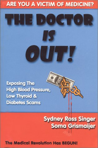 9781930858046: The Doctor Is Out! Exposing the High Blood Pressure, Low Thyroid and Diabetes Scams