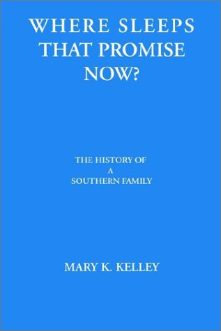 Where Sleeps That Promise Now History, of: Kelley, Mary K.