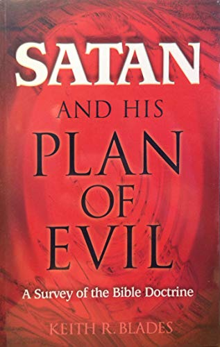 Satan and His Plan of Evil: Keith R. Blades