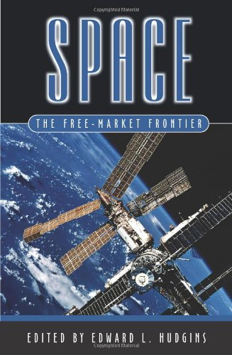 Space: The Free-Market Frontier: Edward L. Hudgins