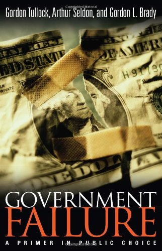 Government Failure: A Primer in Public Choice (1930865201) by Tullock, Gordon; Seldon, Arthur; Brady, Gordon L.