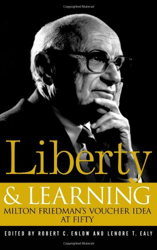 Liberty & Learning: Milton Friedman`s Voucher Idea at Fifty
