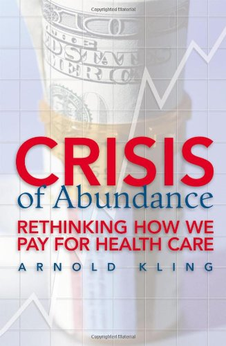 9781930865891: Crisis of Abundance: Rethinking How We Pay for Health Care