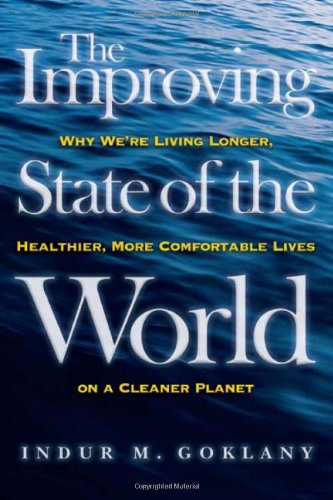 9781930865983: The Improving State of the World: Why We're Living Longer, Healthier, More Comfortable Lives on a Cleaner Planet