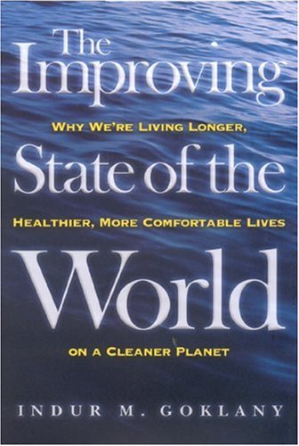 9781930865990: The Improving State of the World: Why We're Living Longer, Healthier, More Comfortable Lives on a Cleaner Planet