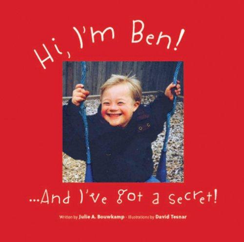 Hi, I'm Ben. And I've Got a Secret!: Julie A. Bouwkamp