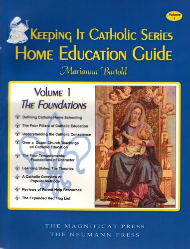 Keeping it Catholic Home Education Guide - Volume 1, The Foundations: Marianna Bartold