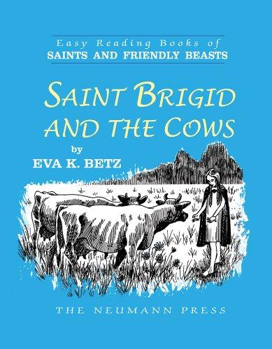 Saint Brigid and the Cows (Saints and Friendly Beasts): Betz, Eva K.